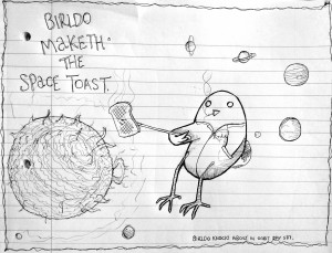 Birldo Maketh the Space Toast